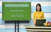 Dạy học trên truyền hình: Ôn tập kiến thức Ngữ Văn 12 - Chuyên đề: Kỹ năng trả lời các câu hỏi đọc hiểu Văn bản thông tin( 20/04/2020 )